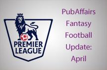 PubAffairs Fantasy Football League 2014/15: April Round-up