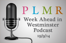 PLMR's Week Ahead in Westminster Podcast (19/09/14)